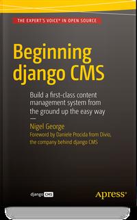 The django CMS book: Beginning django CMS by Nigel George